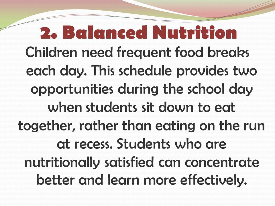 2. Balanced Nutrition Children need frequent food breaks each day.