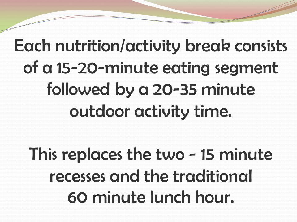 Each nutrition/activity break consists of a 15-20-minute eating segment followed by a 20-35 minute outdoor activity time.