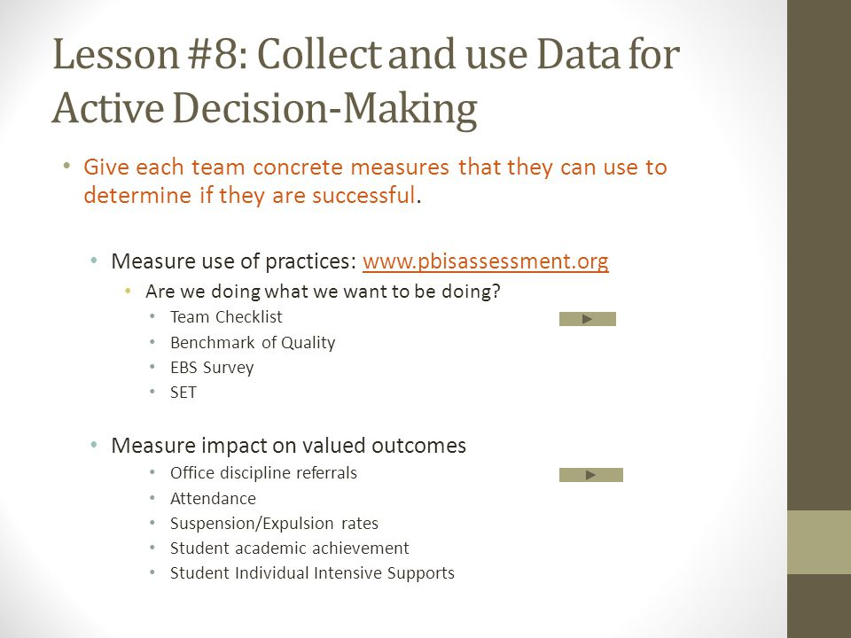Lesson #8: Collect and use Data for Active Decision-Making Give each team concrete measures that they can use to determine if they are successful. Mea