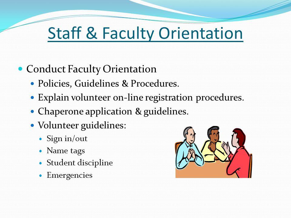 Staff & Faculty Orientation Conduct Faculty Orientation Policies, Guidelines & Procedures. Explain volunteer on-line registration procedures. Chaperon