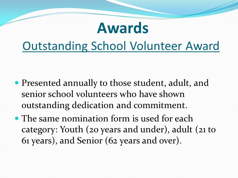 Awards Outstanding School Volunteer Award Presented annually to those student, adult, and senior school volunteers who have shown outstanding dedicati