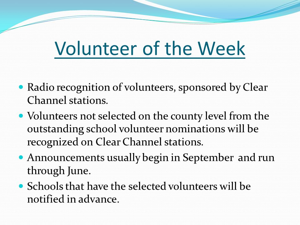 Volunteer of the Week Radio recognition of volunteers, sponsored by Clear Channel stations. Volunteers not selected on the county level from the outst