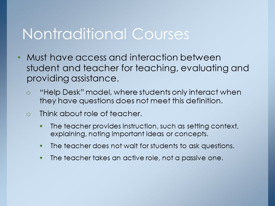 Must have access and interaction between student and teacher for teaching, evaluating and providing assistance.