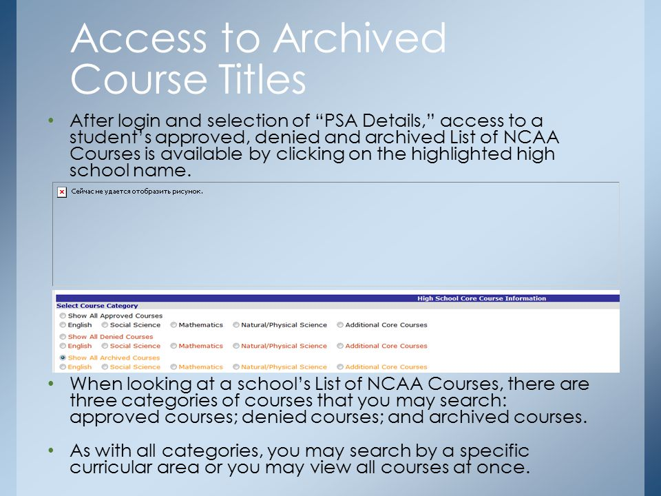 After login and selection of PSA Details, access to a student's approved, denied and archived List of NCAA Courses is available by clicking on the highlighted high school name.