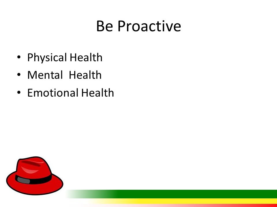 Be Proactive Physical Health Mental Health Emotional Health