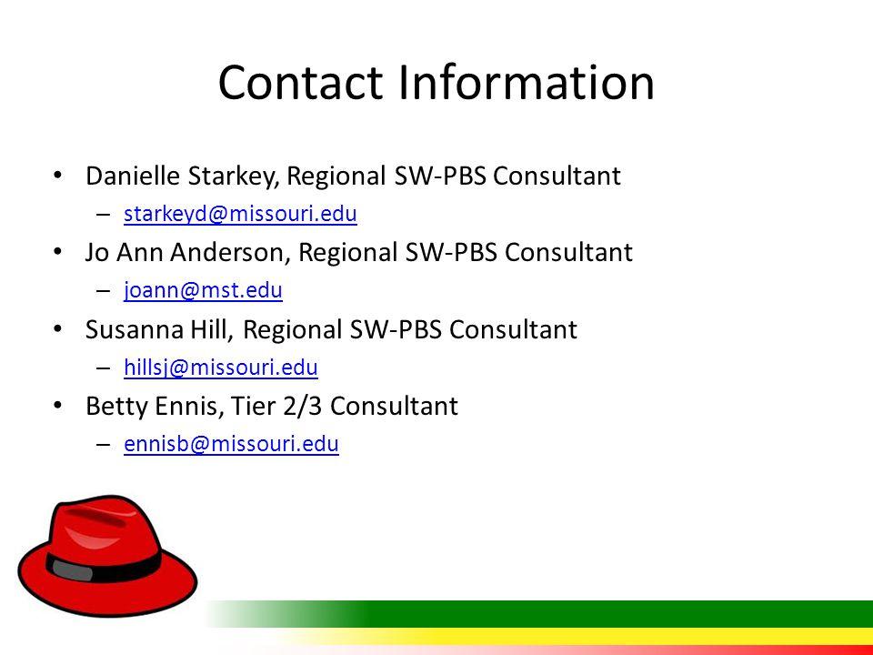 Contact Information Danielle Starkey, Regional SW-PBS Consultant – starkeyd@missouri.edu starkeyd@missouri.edu Jo Ann Anderson, Regional SW-PBS Consul