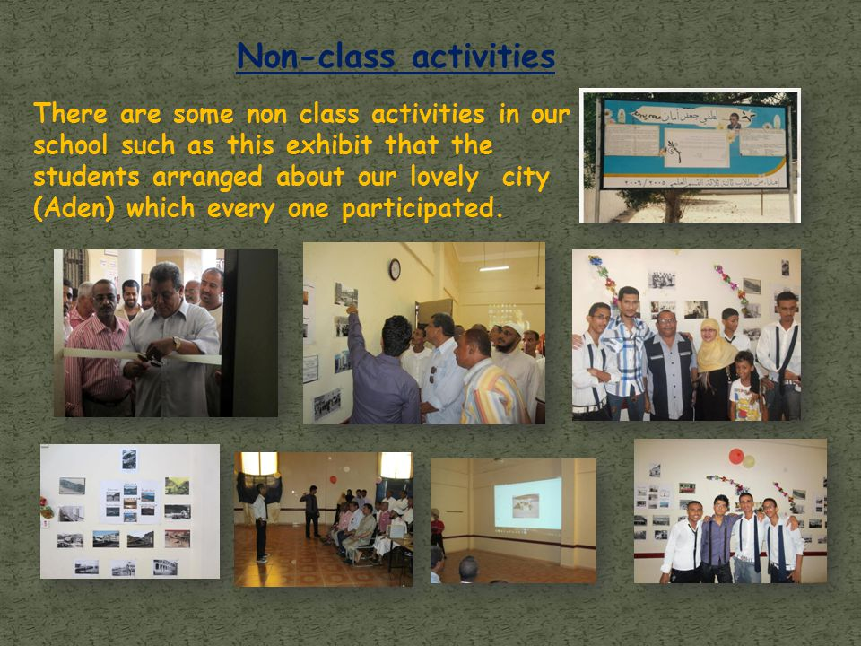Non-class activities There are some non class activities in our school such as this exhibit that the students arranged about our lovely city (Aden) wh