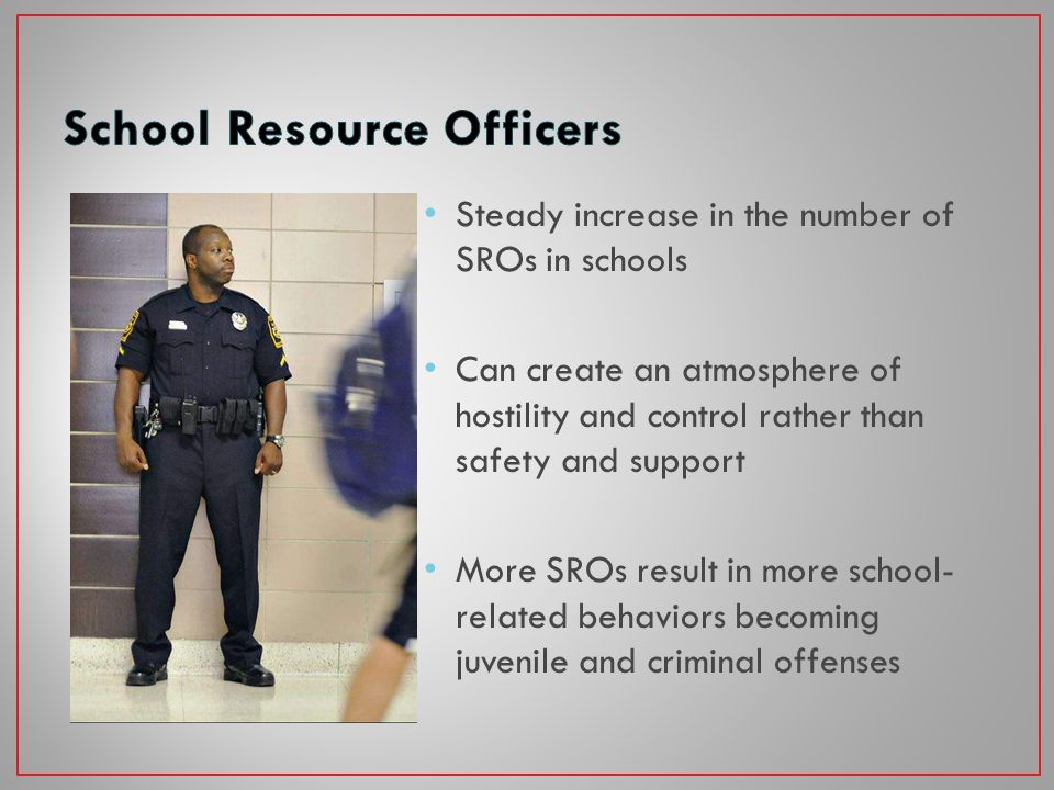 School resource officers (SROs) are law enforcement officers permanently assigned to work in schools Nearly all high schools in the state have at least one SRO Two-thirds of middle schools have at least one SRO 20 percent of elementary schools have an SRO