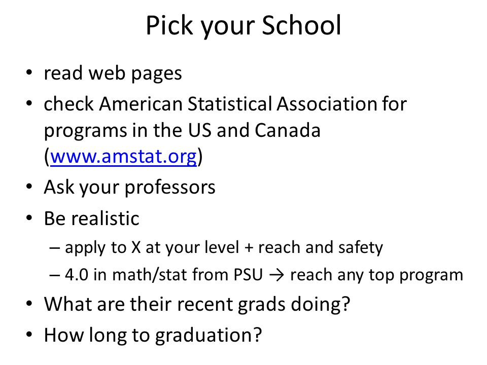 Pick your School read web pages check American Statistical Association for programs in the US and Canada (www.amstat.org)www.amstat.org Ask your profe