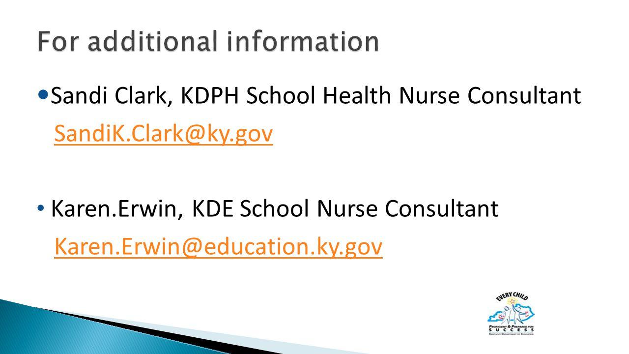 Sandi Clark, KDPH School Health Nurse Consultant SandiK.Clark@ky.gov Karen.Erwin, KDE School Nurse Consultant Karen.Erwin@education.ky.gov