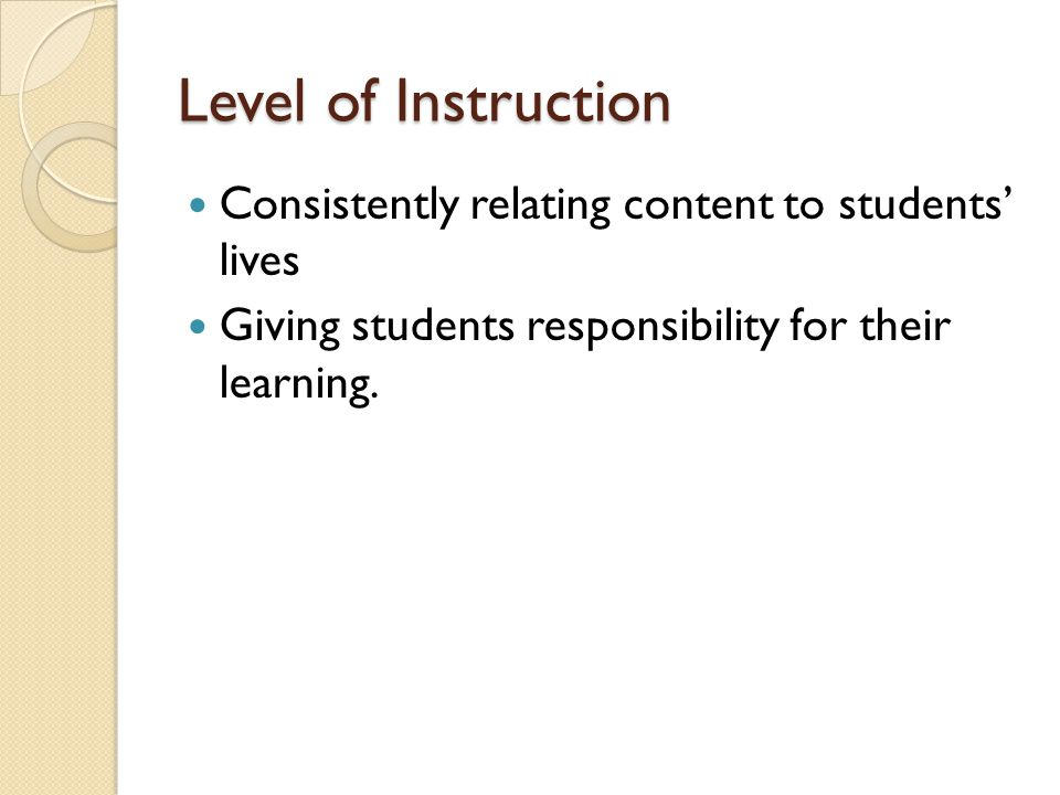 Level of Instruction Consistently relating content to students' lives Giving students responsibility for their learning.