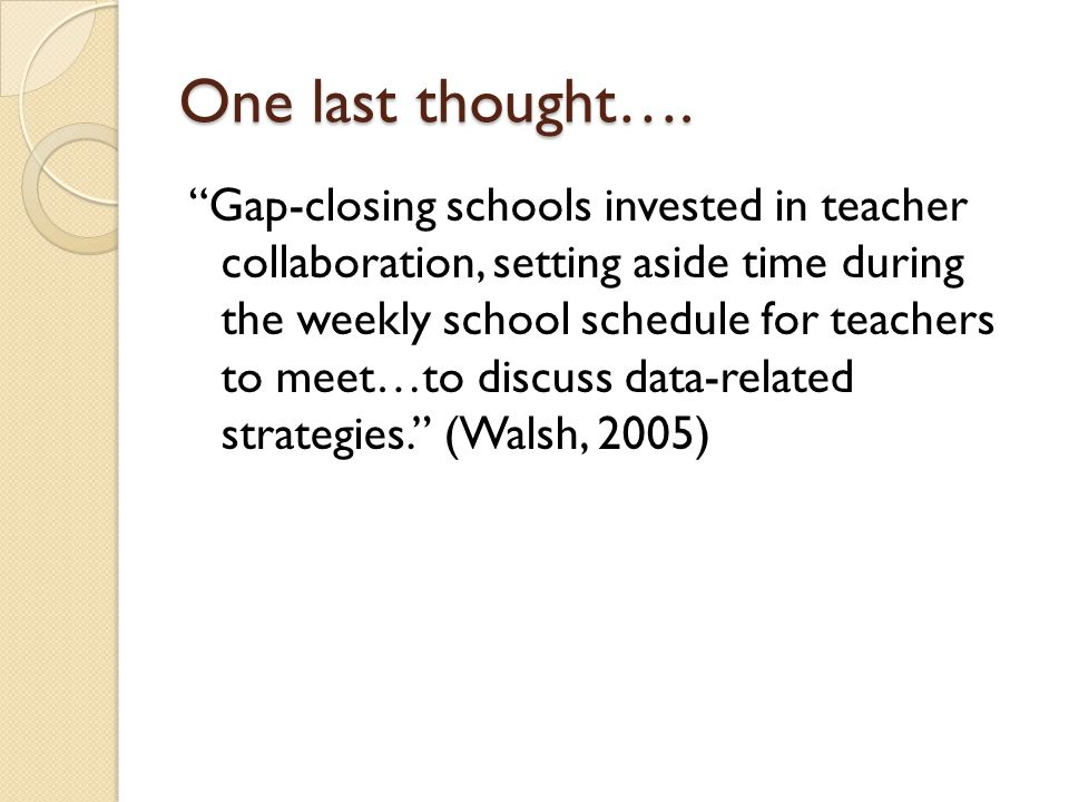 "One last thought…. ""Gap-closing schools invested in teacher collaboration, setting aside time during the weekly school schedule for teachers to meet…t"