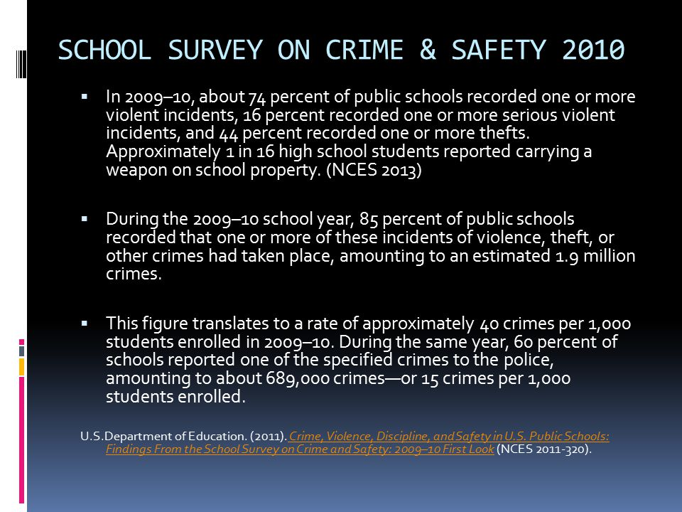 SCHOOL SURVEY ON CRIME & SAFETY 2010  In 2009–10, about 74 percent of public schools recorded one or more violent incidents, 16 percent recorded one
