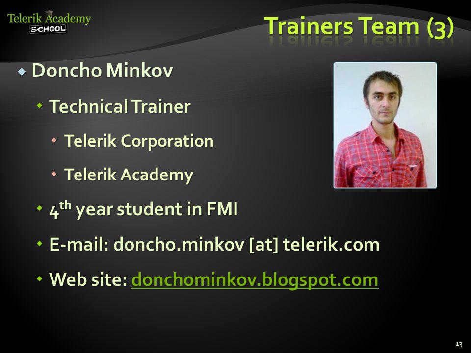  Doncho Minkov  Technical Trainer  Telerik Corporation  Telerik Academy  4 th year student in FMI  E-mail: doncho.minkov [at] telerik.com  Web