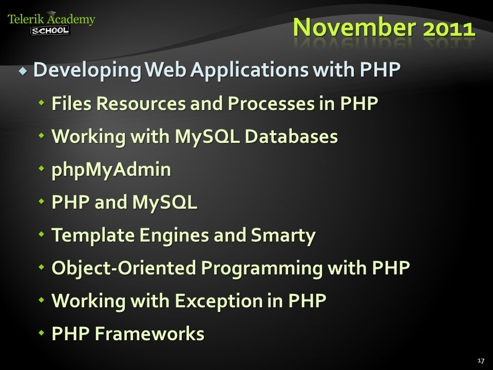  Developing Web Applications with PHP  Files Resources and Processes in PHP  Working with MySQL Databases  phpMyAdmin  PHP and MySQL  Template Engines and Smarty  Object-Oriented Programming with PHP  Working with Exception in PHP  PHP Frameworks 17