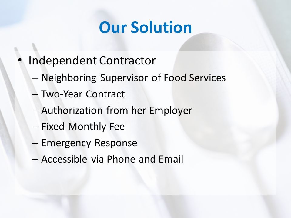 Our Solution Independent Contractor – Neighboring Supervisor of Food Services – Two-Year Contract – Authorization from her Employer – Fixed Monthly Fee – Emergency Response – Accessible via Phone and Email