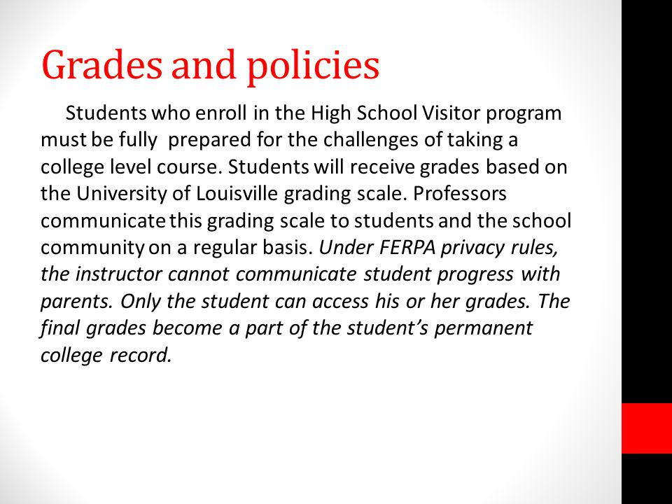 Grades and policies Students who enroll in the High School Visitor program must be fully prepared for the challenges of taking a college level course.