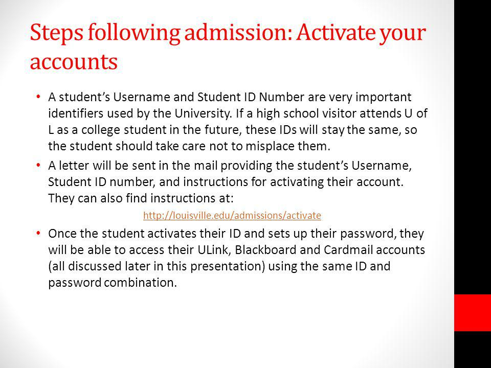 Steps following admission: Activate your accounts A student's Username and Student ID Number are very important identifiers used by the University. If