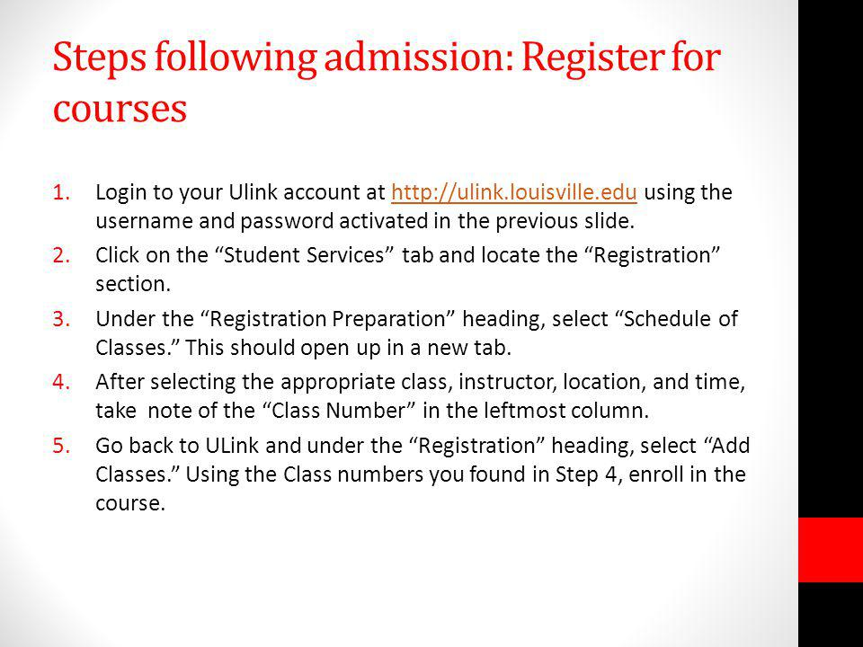 Steps following admission: Register for courses 1.Login to your Ulink account at http://ulink.louisville.edu using the username and password activated