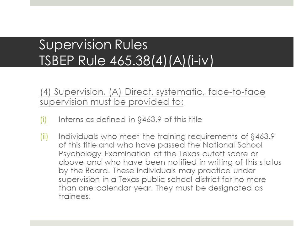Supervision Rules TSBEP Rule 465.38(4)(A)(i-iv) (4) Supervision.