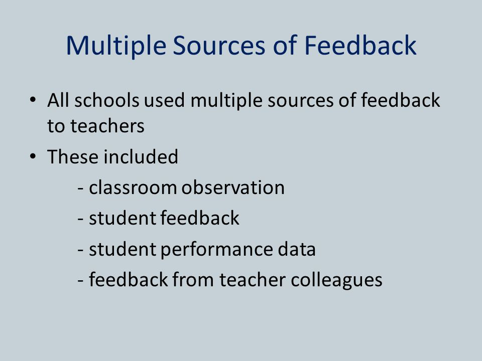 Multiple Sources of Feedback All schools used multiple sources of feedback to teachers These included - classroom observation - student feedback - student performance data - feedback from teacher colleagues