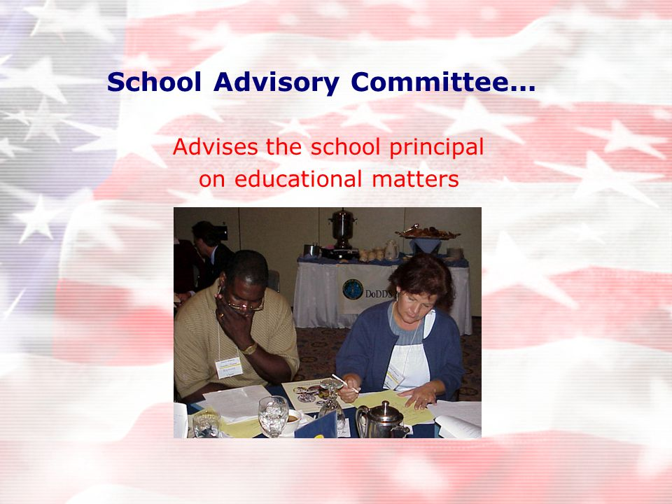 School Advisory Committee... Advises the school principal on educational matters