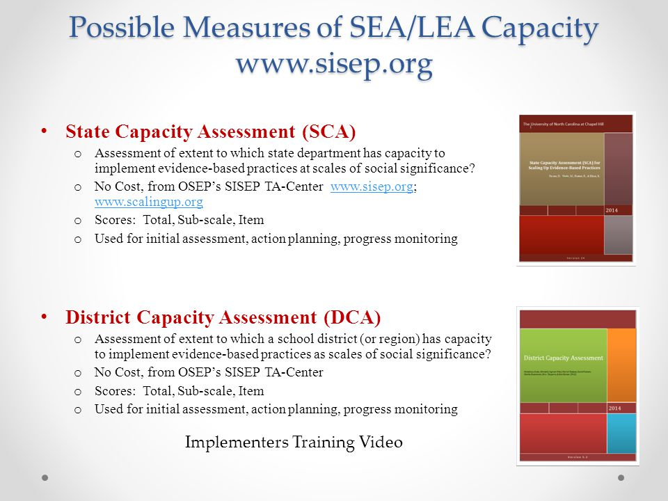 Possible Measures of SEA/LEA Capacity www.sisep.org State Capacity Assessment (SCA) o Assessment of extent to which state department has capacity to i