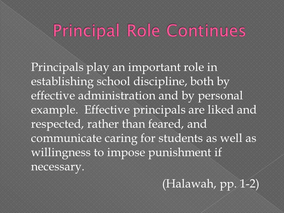 Principals play an important role in establishing school discipline, both by effective administration and by personal example.