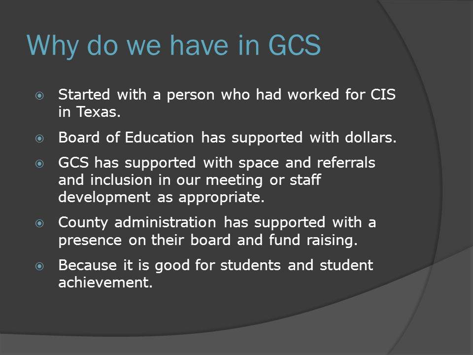 Why do we have in GCS  Started with a person who had worked for CIS in Texas.