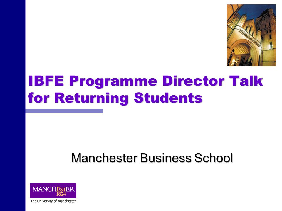IBFE Programme Director Talk for Returning Students Manchester Business School