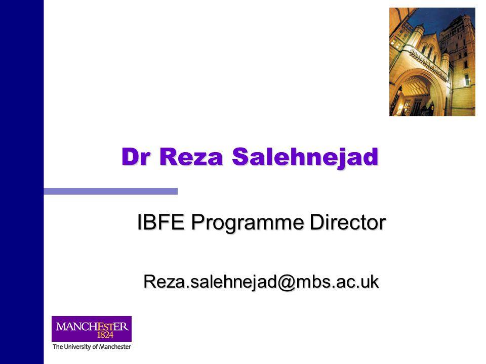 Dr Reza Salehnejad IBFE Programme Director Reza.salehnejad@mbs.ac.uk