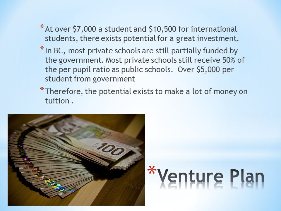 * At over $7,000 a student and $10,500 for international students, there exists potential for a great investment.