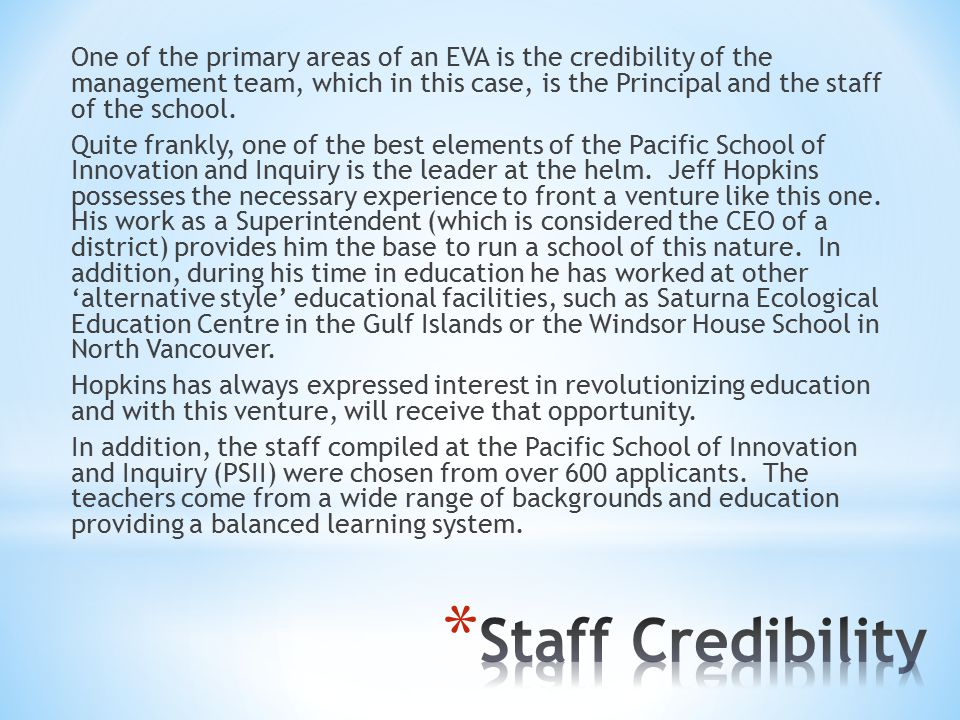 One of the primary areas of an EVA is the credibility of the management team, which in this case, is the Principal and the staff of the school.