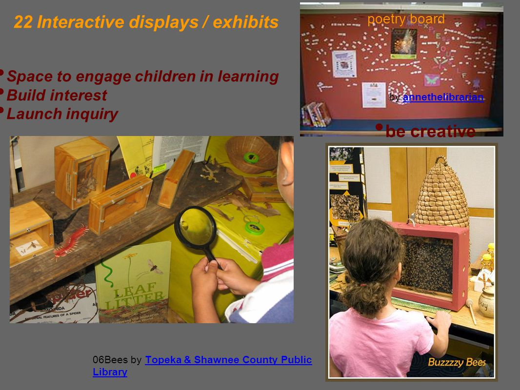 22 Interactive displays / exhibits poetry board by annethelibrarianannethelibrarian Space to engage children in learning Build interest Launch inquiry be creative 06Bees by Topeka & Shawnee County Public LibraryTopeka & Shawnee County Public Library