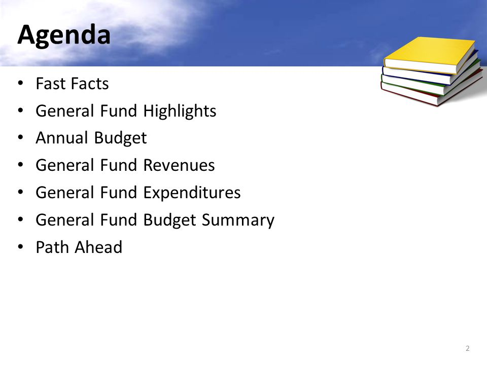 Fast Facts General Fund Highlights Annual Budget General Fund Revenues General Fund Expenditures General Fund Budget Summary Path Ahead 2