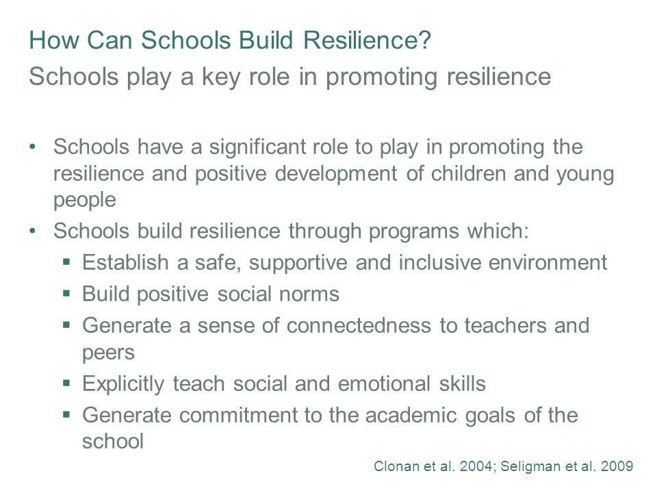How Can Schools Build Resilience? Schools play a key role in promoting resilience Schools have a significant role to play in promoting the resilience
