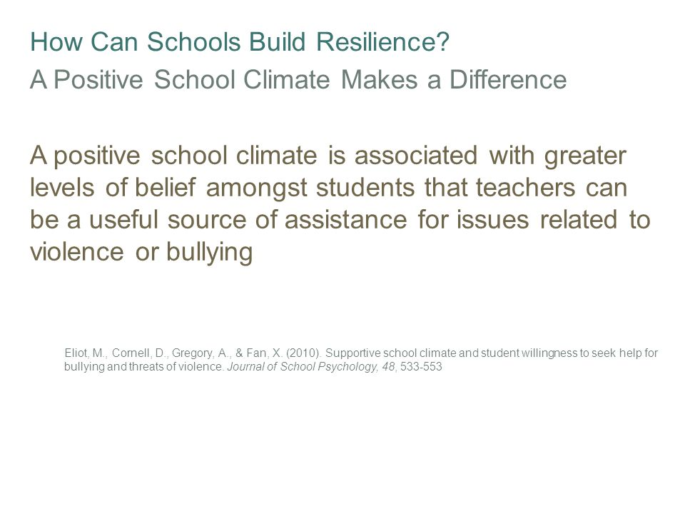 How Can Schools Build Resilience? A Positive School Climate Makes a Difference A positive school climate is associated with greater levels of belief a