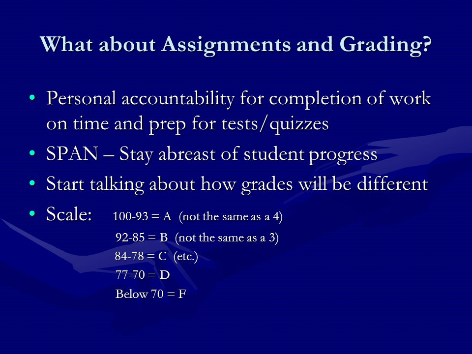 What about Assignments and Grading? Personal accountability for completion of work on time and prep for tests/quizzesPersonal accountability for compl