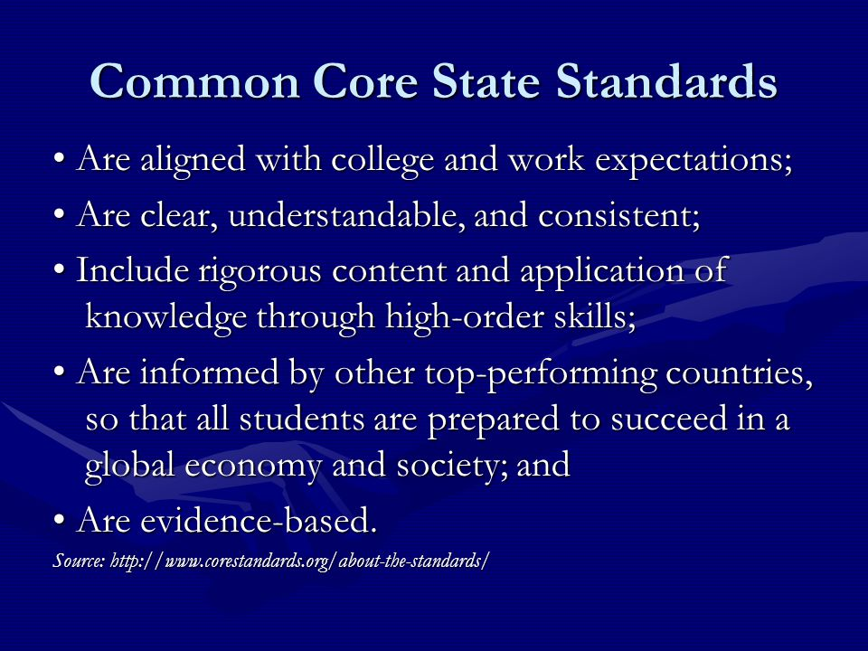 Common Core State Standards Are aligned with college and work expectations; Are aligned with college and work expectations; Are clear, understandable,