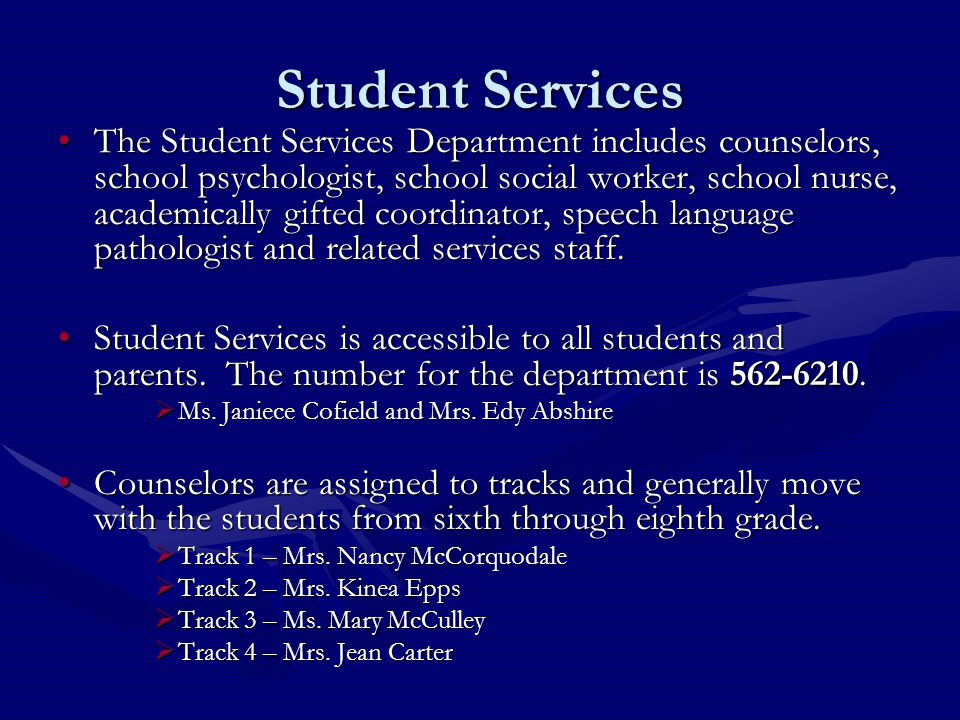 Student Services The Student Services Department includes counselors, school psychologist, school social worker, school nurse, academically gifted coo