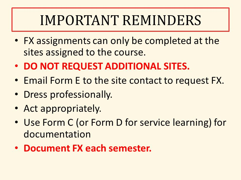 IMPORTANT REMINDERS FX assignments can only be completed at the sites assigned to the course.