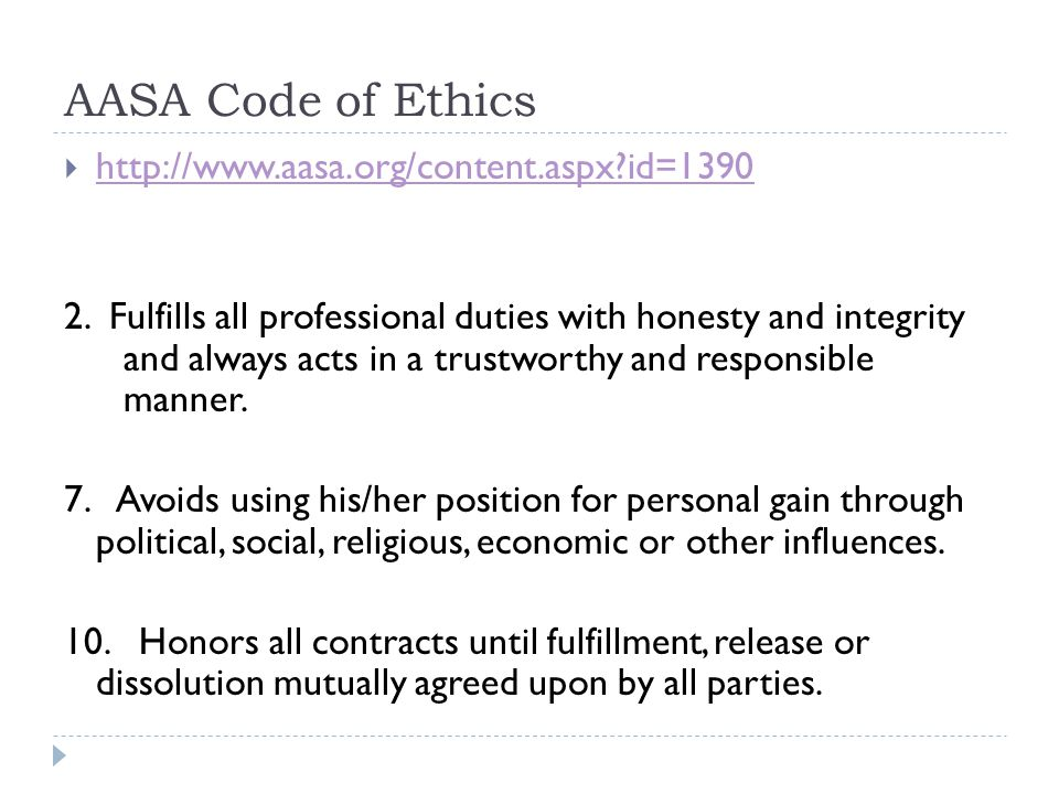 AASA Code of Ethics  http://www.aasa.org/content.aspx?id=1390 http://www.aasa.org/content.aspx?id=1390 2. Fulfills all professional duties with hones