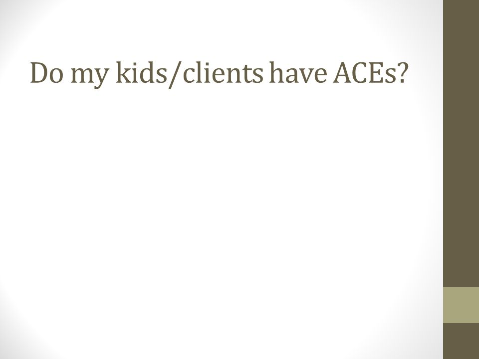 Do my kids/clients have ACEs?