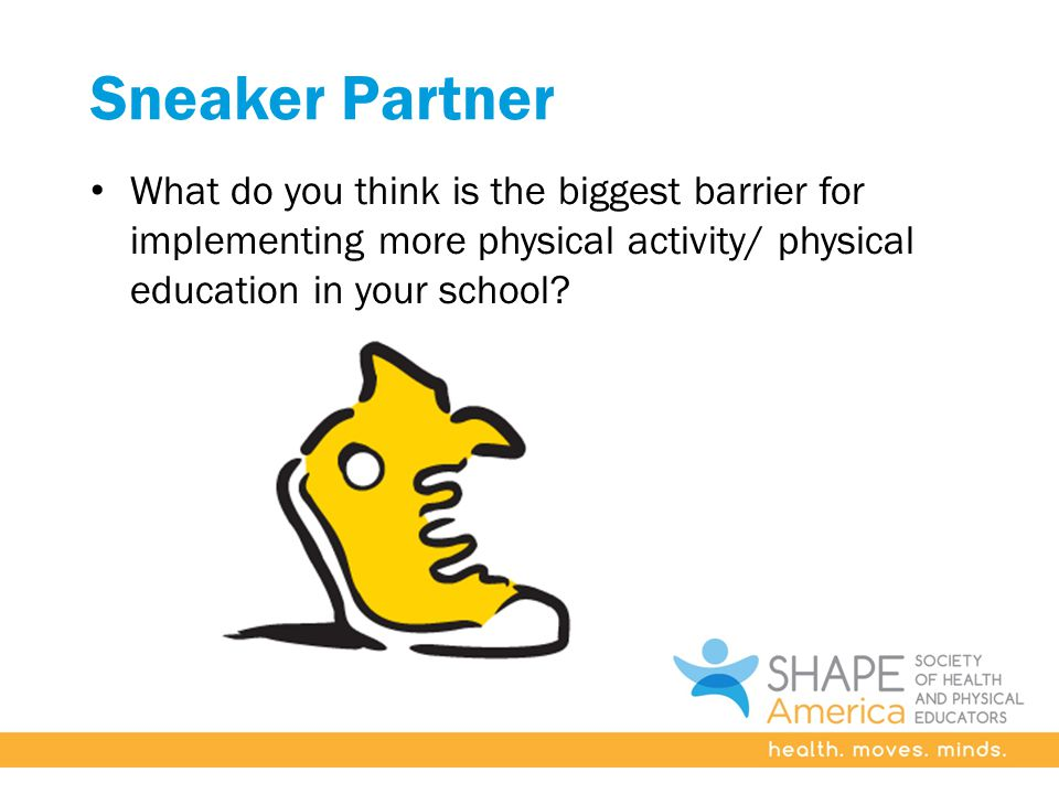 Sneaker Partner What do you think is the biggest barrier for implementing more physical activity/ physical education in your school