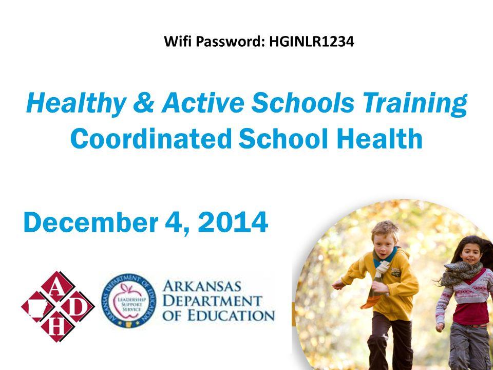December 4, 2014 Healthy & Active Schools Training Coordinated School Health Wifi Password: HGINLR1234