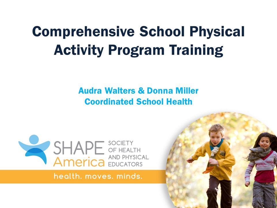 Comprehensive School Physical Activity Program Training Audra Walters & Donna Miller Coordinated School Health
