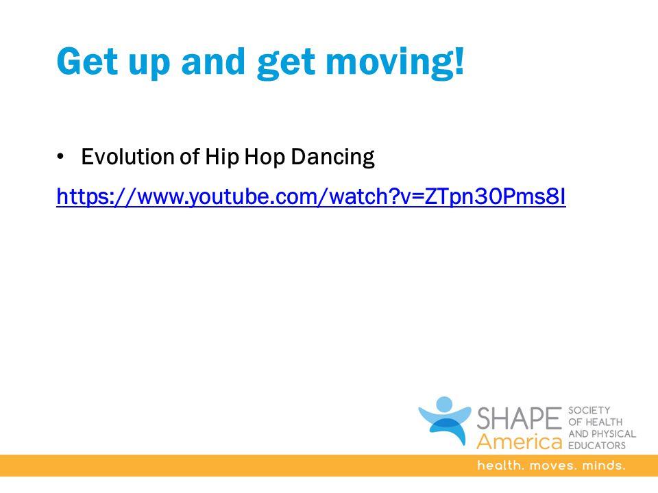 Get up and get moving! Evolution of Hip Hop Dancing https://www.youtube.com/watch v=ZTpn30Pms8I