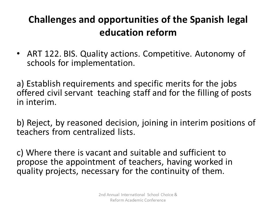 Challenges and opportunities of the Spanish legal education reform ART 122. BIS. Quality actions. Competitive. Autonomy of schools for implementation.