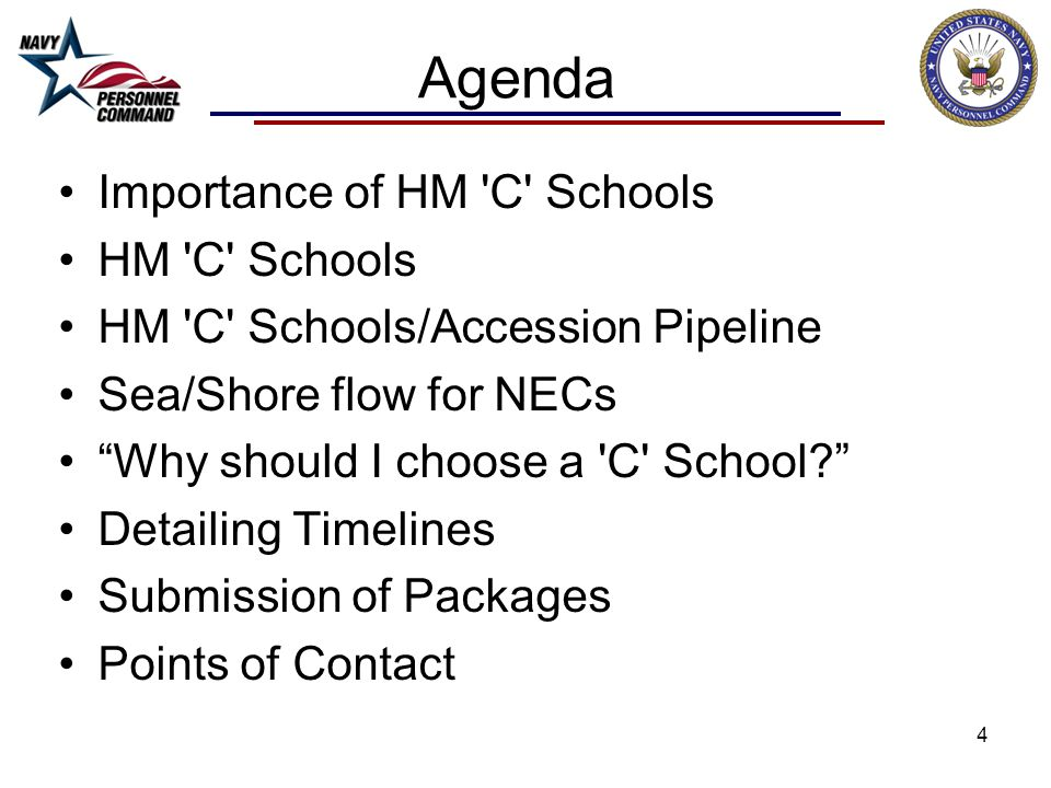 Agenda Importance of HM C Schools HM C Schools HM C Schools/Accession Pipeline Sea/Shore flow for NECs Why should I choose a C School? Detailing Timelines Submission of Packages Points of Contact 4