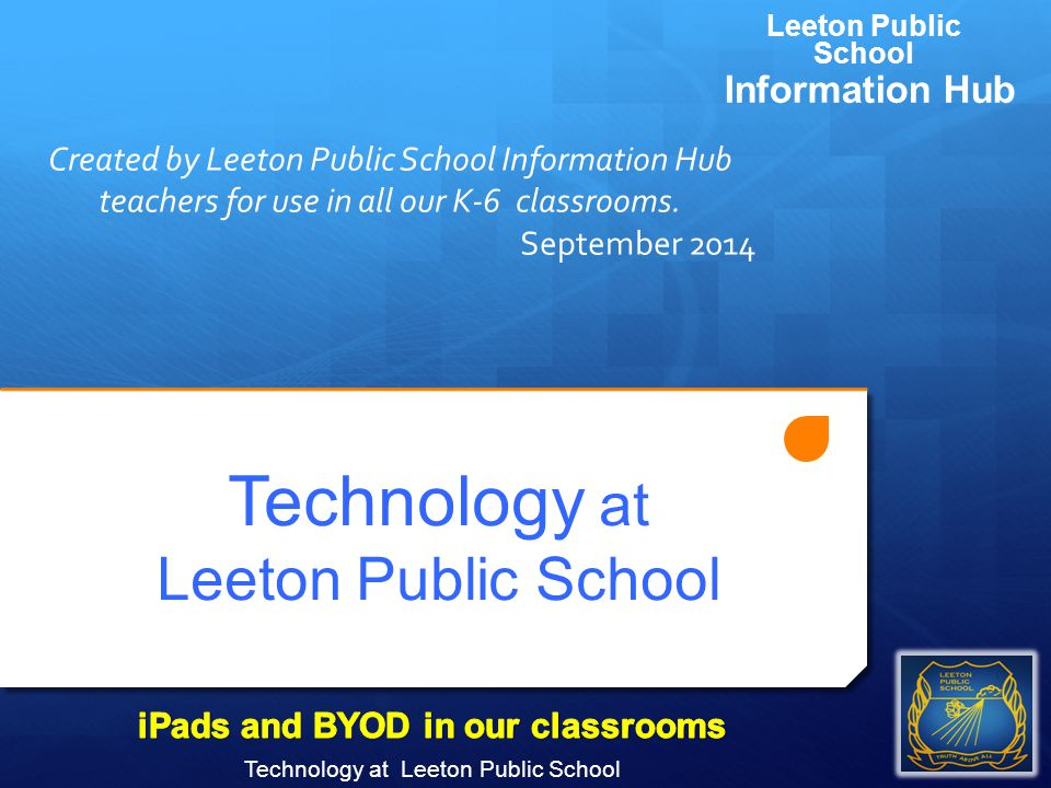Technology at Leeton Public School Leeton Public School Information Hub Created by Leeton Public School Information Hub teachers for use in all our K-6 classrooms.